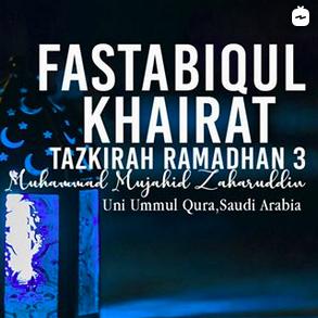 Tazkirah Ramadhan 3: Fastabiqul Khairat